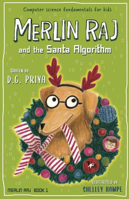 Merlin Raj And The Santa Algorithm: A Computer Science Dog's Tale for Kids