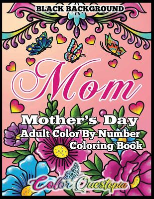 Mother's Day Coloring Book - Mom- Adult Color By Number BLACK BACKGROUND: 35 Large Print Relaxing Images For Incredible Moms