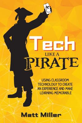 Tech Like a PIRATE: Using Classroom Technology to Create an Experience and Make Learning Memorable