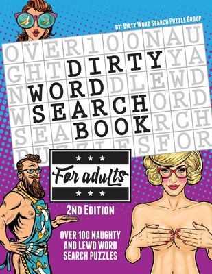 The Dirty Word Search Book for Adults - 2nd Edition: Over 100 Hysterical, Naughty, and Lewd Swear Word Search Puzzles for Men and Women - A Funny Whit