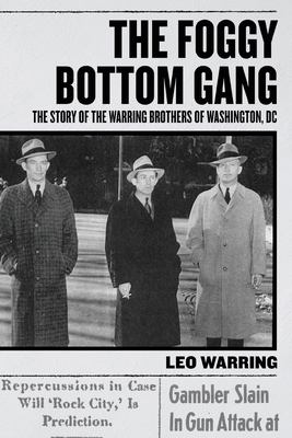 The Foggy Bottom Gang: The Story of the Warring Brothers of Washington, DC