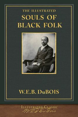 The Illustrated Souls of Black Folk: Illustrated First Edition