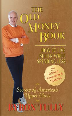The Old Money Book - 2nd Edition: How To Live Better While Spending Less - Secrets of America's Upper Class