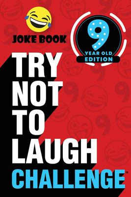 The Try Not to Laugh Challenge - 9 Year Old Edition: A Hilarious and Interactive Joke Book Game for Kids - Silly One-Liners, Knock Knock Jokes, and Mo