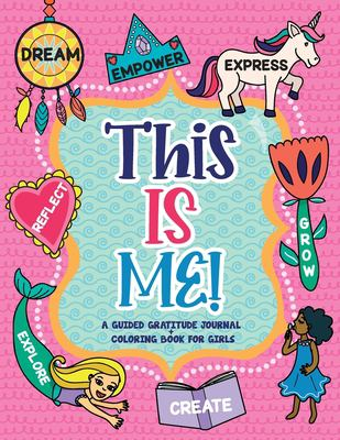 This is Me!: A Guided Gratitude Journal and Coloring Book for Girls