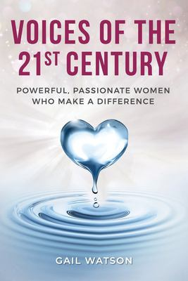 Voices of the 21st Century: Powerful, Passionate Women Who Make a Difference