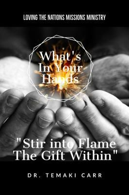 What's in Your Hands: Stir into Flame the Gift Within