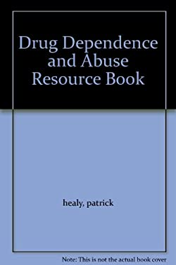 Drug Dependence and Abuse Resource Book