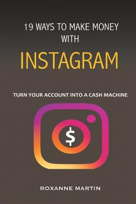 19 ways to make money with Instagram: Turn your account into a cash machine.