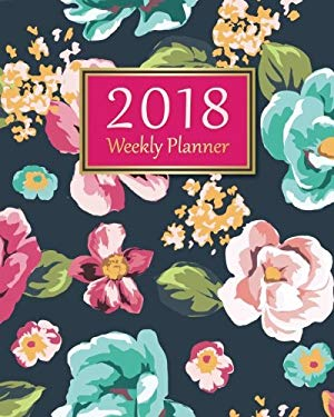 2018 Academic Planner Weekly and Monthly: Calendar Schedule Organizer and Journal Notebook with Vintage Flower Cover