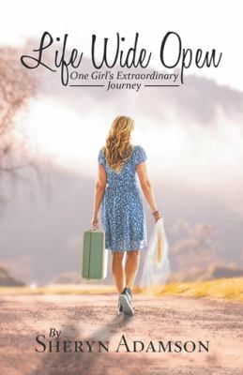Life Wide Open: One Girls Extraordinary Journey