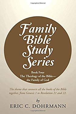 Family Bible Study Series: Book Four The Theology of the Biblethe Family of God - Dohrmann, Eric C.