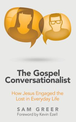 The Gospel Conversationalist: How Jesus Engaged the Lost in Everyday Life