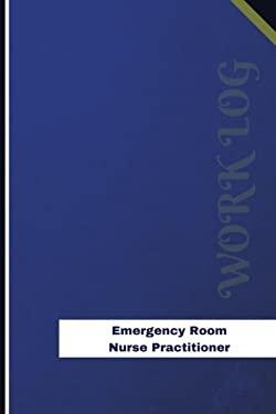 Emergency Room Nurse Practitioner Work Log: Work Journal, Work Diary, Log - 126 pages, 6 x 9 inches (Orange Logs/Work Log)