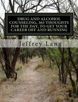 Drug and Alcohol Counseling, 365 Thoughts for the Day, To Get Your Career Off and Running, Without Getting Run Down or Run Over!