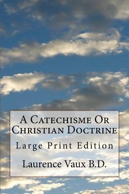 A Catechisme Or Christian Doctrine: Large Print Edition