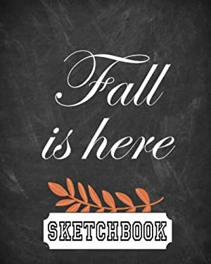 "Sketchbook : Fall is here: 120 Pages of 8"" x 10"" Blank Paper for Drawing, Doodling or Sketching (Sketchbooks)"
