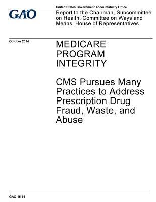 Medicare program integrity, CMS pursues many practices to address prescription drug fraud, waste, and abuse : report to the Chairman, Subcommittee on