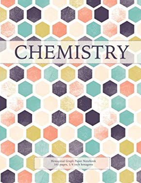 Chemistry: Hexagonal Graph Paper Notebook, 160 pages, 1/4 inch hexagons (Hexagonal Graph Paper Notebooks) (Volume 1)