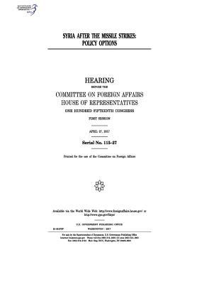 Syria after the missile strikes :policy options : hearing Before the Committee on Foreign Affairs