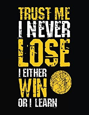 Trust Me I Never Lose I Either Win Or I Learn: Back To School Composition Notebook, 8.5 x 11 Large, 120 Pages College Ruled (College Ruled Diary)