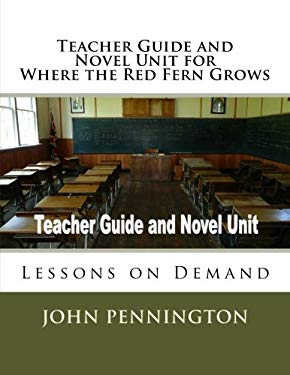 Teacher Guide and Novel Unit for Where the Red Fern Grows: Lessons on Demand