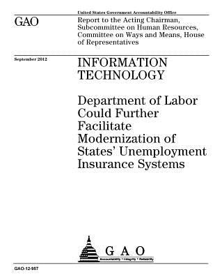 Information technology :Department of Labor could further facilitate modernization of states unemployment insurance systems : report to the Acting ..