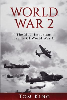 World War 2: The Most Important Events Of World War II (Volume 1)