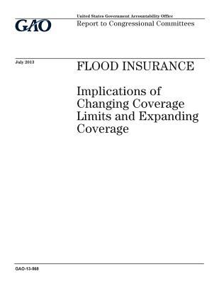 Flood insurance :implications of changing coverage limits and expanding coverage : report to congressional committees.
