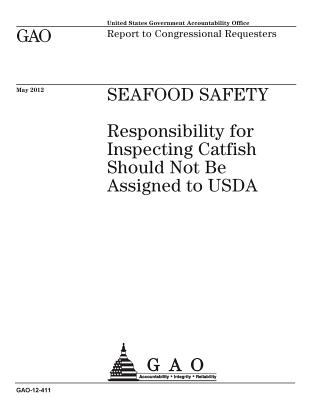 Seafood safety  : responsibility for inspecting catfish should not be assigned to USDA : report to congressional requesters.