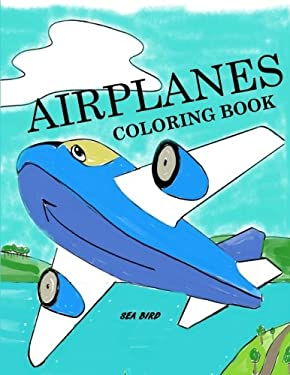 Airplanes Coloring Book:Airplane Coloring Book for Kids: Airplane Color and Draw Coloring Book (Transportation Coloring Books)