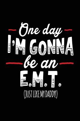 One Day I'm Gonna Be An E.M.T. (Just Like My Daddy!): Journaling For Kids (notebook, journal, diary)