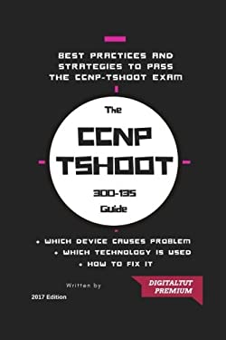 CCNP: 300-135 Troubleshooting and Maintaining Cisco IP Networks 2017 Best Guide