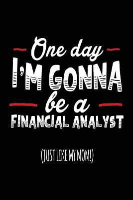 One Day I'm Gonna Be A Financial Analyst (Just Like My Mom!): Diary Notebook For Kids (notebook, journal, diary)