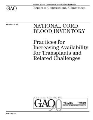 National Cord Blood Inventory :practices for increasing availability for transplants and related challenges : report to congressional committees.