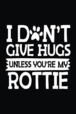 I Don't Give Hugs Unless You're My Rottie: Cute Notebooks For Women (notebook, journal, diary)