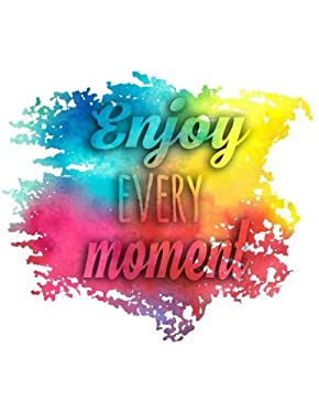 Enjoy Every Moment: Journals With Quotes On Them, Composition Notebook (Back To School)(8.5x11)(V4)
