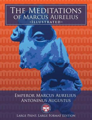 """The Meditations of Marcus Aurelius - Large Print, Large Format, Illustrated: Giant 8.5"""" x 11"""" Size: Large, Clear Print & Pictures - Complete & Unabrid"""