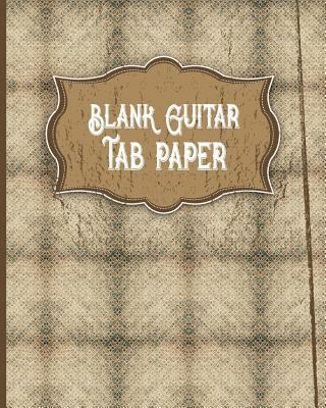 Blank Guitar Tab Paper: Guitar Tab Paper - 6 string guitar TAB clef - Music Staff Paper Book / Music Staff Paper For Kids (Volume 17)