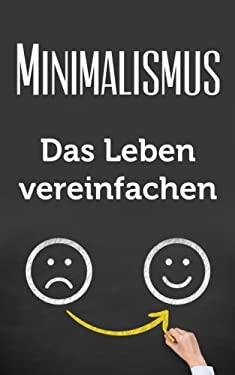 Minimalismus: Das Leben vereinfachen (German Edition)