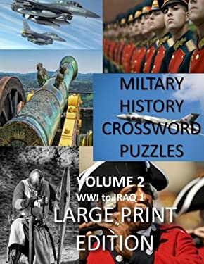 Military History Crossword Puzzles: Large Print Edition:Volume 2: WW1 to Iraq 1: Large Print Crosswords for Seniors, History Lovers (Creative Books an