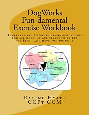 DogWorks Fun-damental Exercise Workbook: Templates and Exercise Recommendations for all dogs, at all stages to be Fit for Life and have FUN doing it