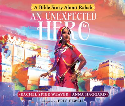 An Unexpected Hero: A Bible Story About Rahab (Called and Courageous Girls)