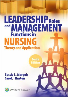 Leadership Roles and Management Functions in Nursing,  10th Edition: Theory and Application