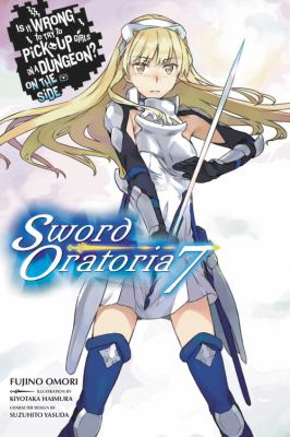 Is It Wrong to Try to Pick Up Girls in a Dungeon? On the Side: Sword Oratoria, Vol. 7 (light novel)