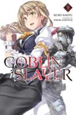 Goblin Slayer, Vol. 9 (light novel) (Goblin Slayer (Light Novel) (9))