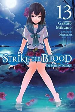 Strike the Blood, Vol. 13 (light novel): The Roses of Tartarus