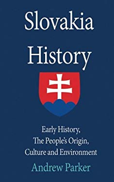 Slovakia History: Early History, The Peoples Origin, Culture and Environment