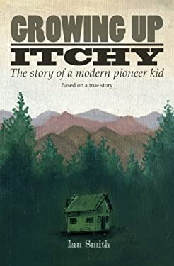 1: Growing Up Itchy: The story of a modern pioneer kid (Volume 1)