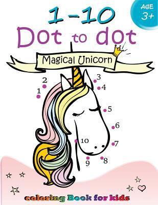 1-10 Dot to dot Magical Unicorn coloring book for kids Ages 3+: Children Activity Connect the dots,Coloring Book for Kids Ages 2-4 3-5 (Connect the do